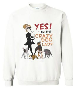 Yes I am the Crazy Dog Lady Sweatshirt KM