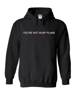 You're Not In My Plans Hoodie KM