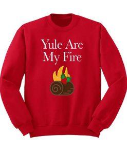 Yule are My Fire Sweatshirt KM