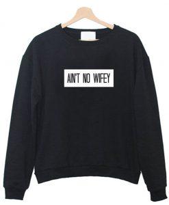 Ain't No Wifey Sweatshirt KM