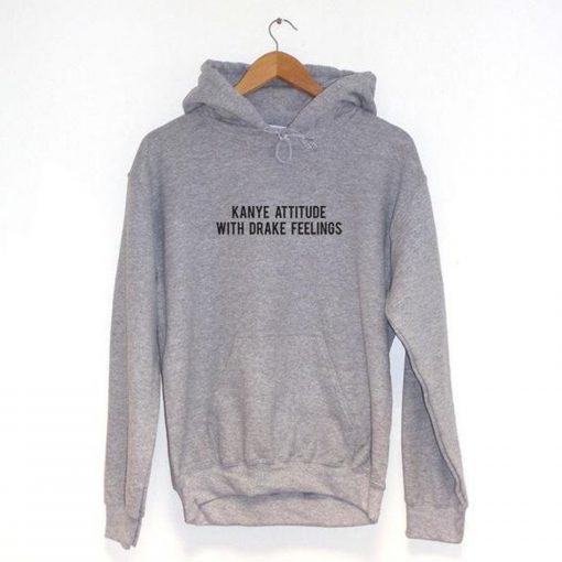 Kanye Attitude With Drake Feelings Means Hoodie KM