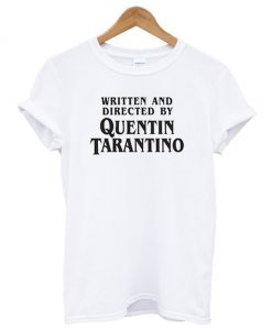 Written And Directed By Quentin Tarantino T-Shirt KM