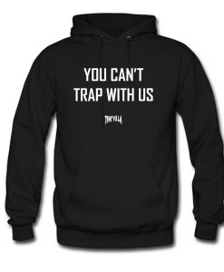 You Can't Trap With Us Hoodie KM