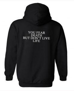 You Fear Death But Don't Live Life Hoodie Back KM