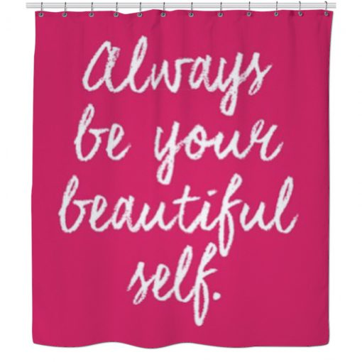 Always be your beautiful self Shower Curtain KM