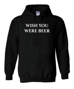 Wish You Were Beer Hoodie KM
