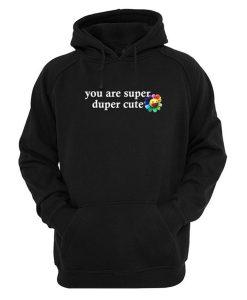 you are super duper cute hoodie KM