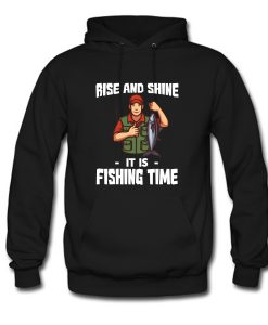 Rise And Shine Fishing Time Hoodie KM