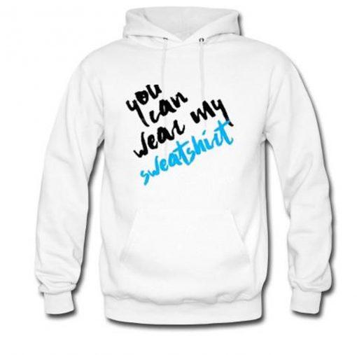 You Can Wear My Sweatshirt Hoodie KM