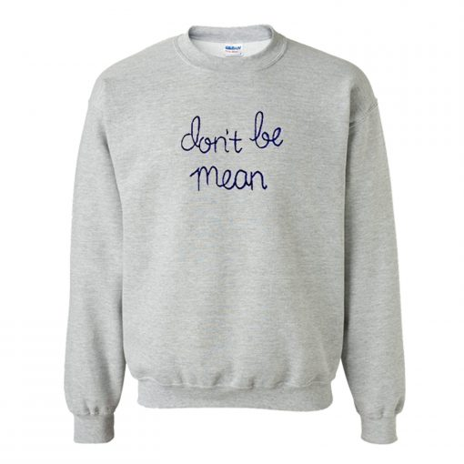 Don't Be Mean Sweatshirt KM
