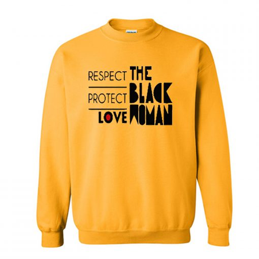 Respect Protect Love The Black Woman Sweatshirt KM