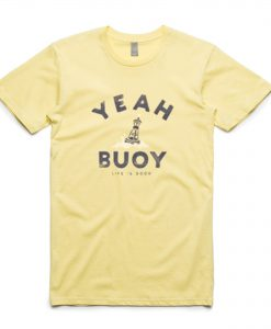 Yeah Buoy Life is Good T-Shirt KM