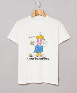1988 Grumpy Duck I don't do mornings T Shirt KM